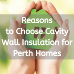 9 Reasons to Choose Cavity Wall Insulation for Perth Homes