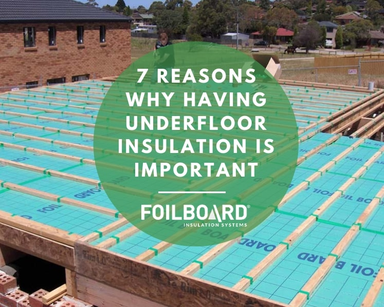 7 Reasons Why having Underfloor Insulation is Important